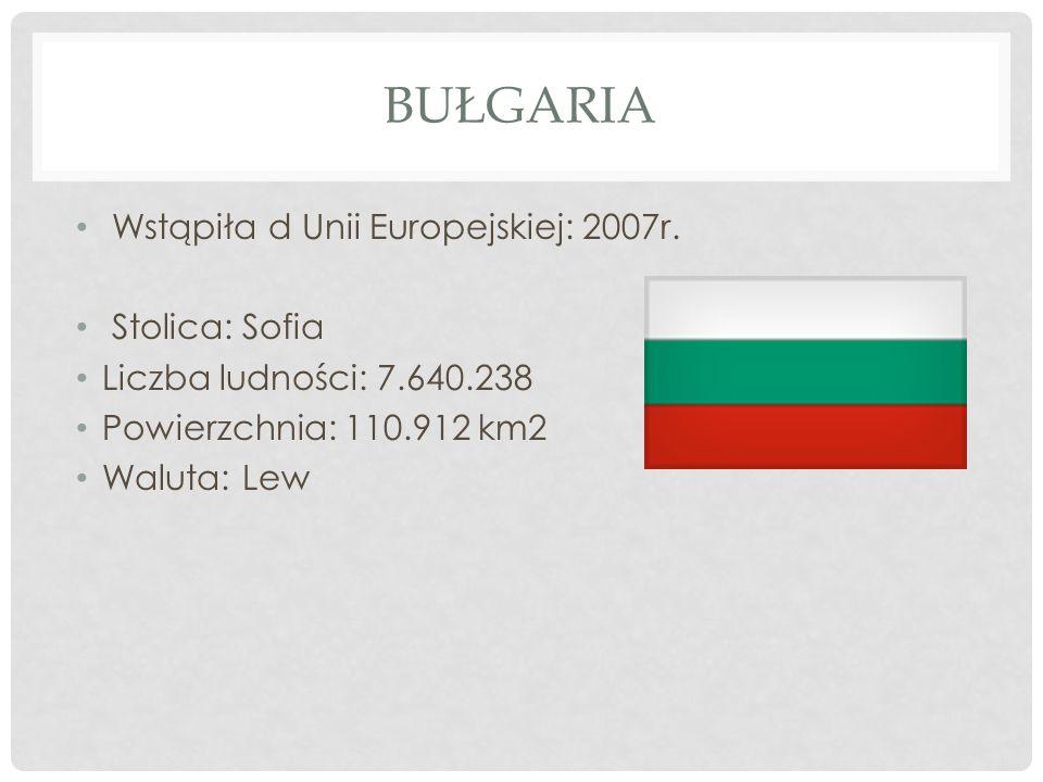 Bułgaria Wstąpiła d Unii Europejskiej: 2007r. Stolica: Sofia