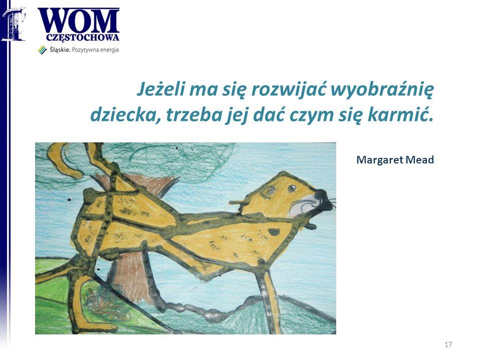 Jeżeli ma się rozwijać wyobraźnię dziecka, trzeba jej dać czym się karmić. Margaret Mead