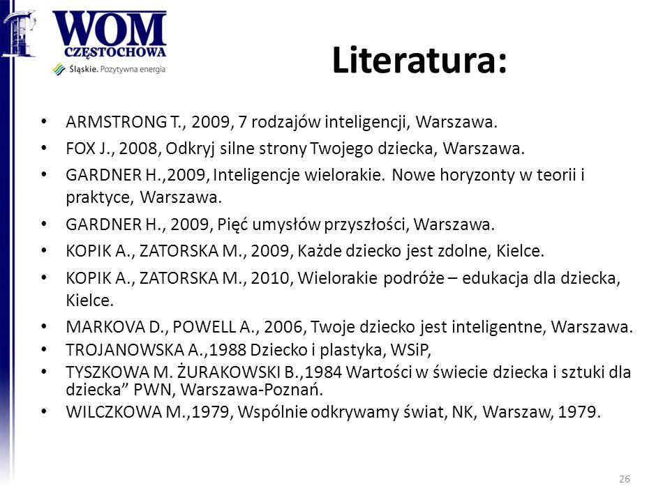 Literatura: ARMSTRONG T., 2009, 7 rodzajów inteligencji, Warszawa.