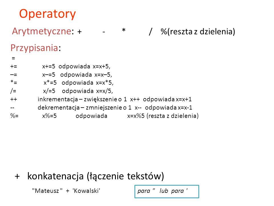 Operatory Arytmetyczne: + - * / %(reszta z dzielenia) Przypisania: