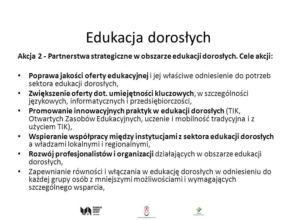 Edukacja dorosłych Akcja 2 - Partnerstwa strategiczne w obszarze edukacji dorosłych. Cele akcji: