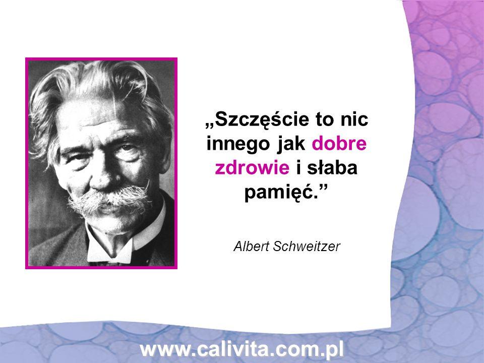 """www.calivita.com.pl """"Szczęście to nic innego jak dobre zdrowie i słaba pamięć. Albert Schweitzer"""