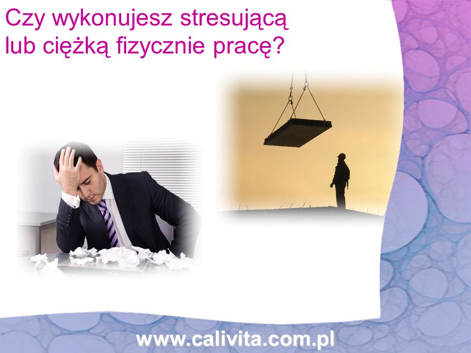 Czy wykonujesz stresującą lub ciężką fizycznie pracę