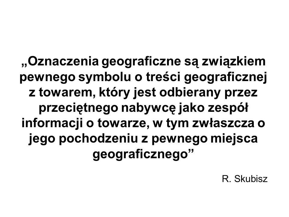 """""""Oznaczenia geograficzne są związkiem pewnego symbolu o treści geograficznej z towarem, który jest odbierany przez przeciętnego nabywcę jako zespół informacji o towarze, w tym zwłaszcza o jego pochodzeniu z pewnego miejsca geograficznego"""