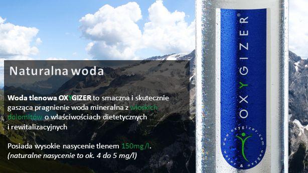 Naturalna woda Woda tlenowa OXYGIZER to smaczna i skutecznie gasząca pragnienie woda mineralna z włoskich dolomitów o właściwościach dietetycznych.
