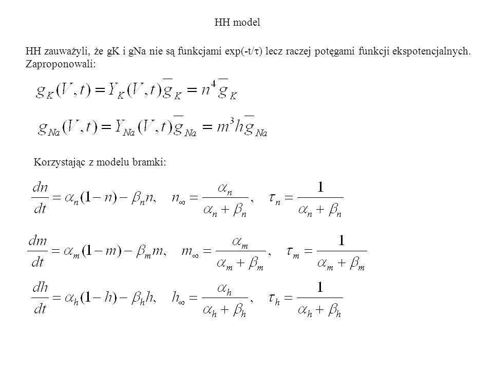 HH model HH zauważyli, że gK i gNa nie są funkcjami exp(-t/t) lecz raczej potęgami funkcji ekspotencjalnych. Zaproponowali: