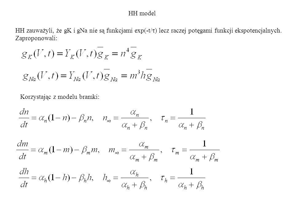 HH modelHH zauważyli, że gK i gNa nie są funkcjami exp(-t/t) lecz raczej potęgami funkcji ekspotencjalnych. Zaproponowali: