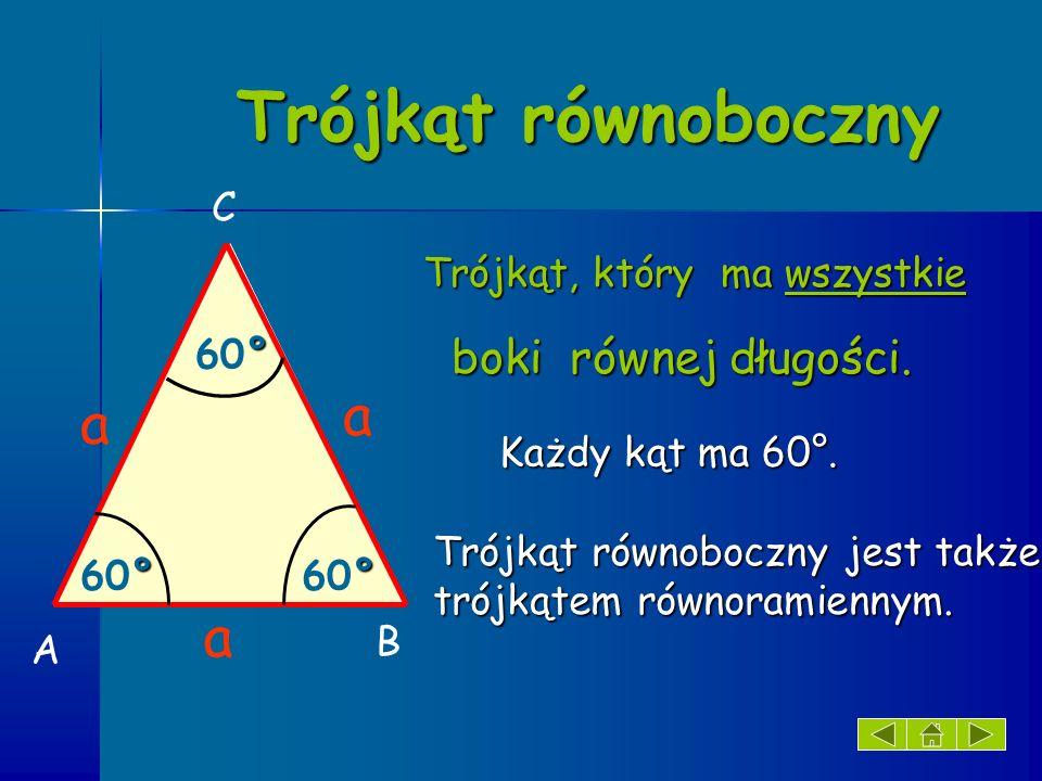 Trójkąt równoboczny a a a C 60° Każdy kąt ma 60°.