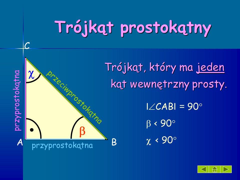 . Trójkąt prostokątny   kąt wewnętrzny prosty. C ICABI = 90