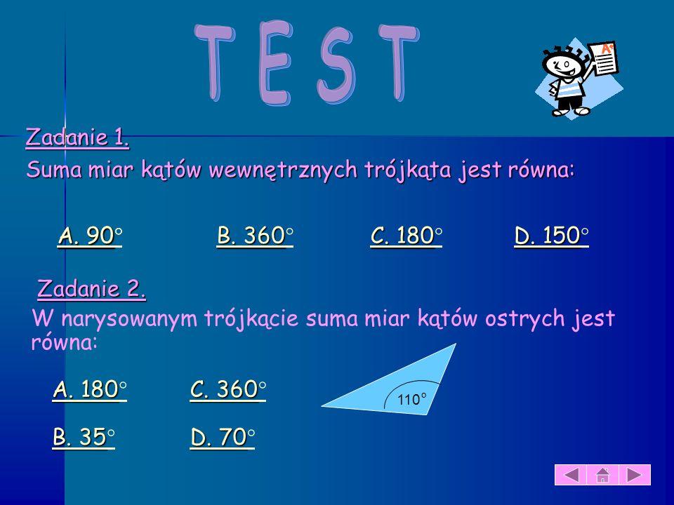 T E S T Zadanie 1. Suma miar kątów wewnętrznych trójkąta jest równa: