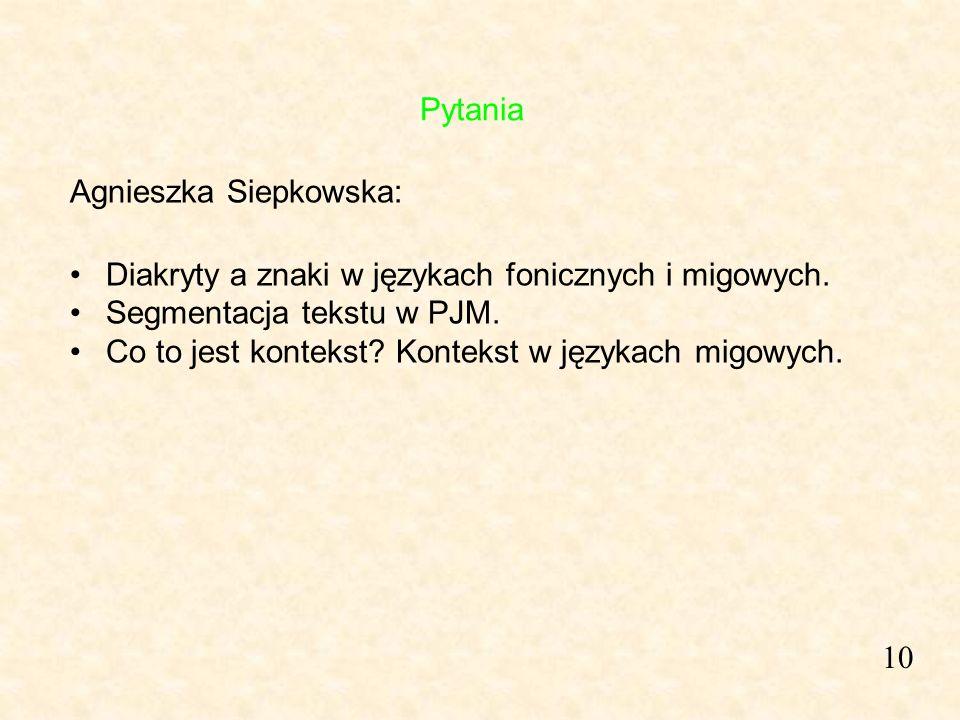 Pytania Agnieszka Siepkowska: Diakryty a znaki w językach fonicznych i migowych. Segmentacja tekstu w PJM.