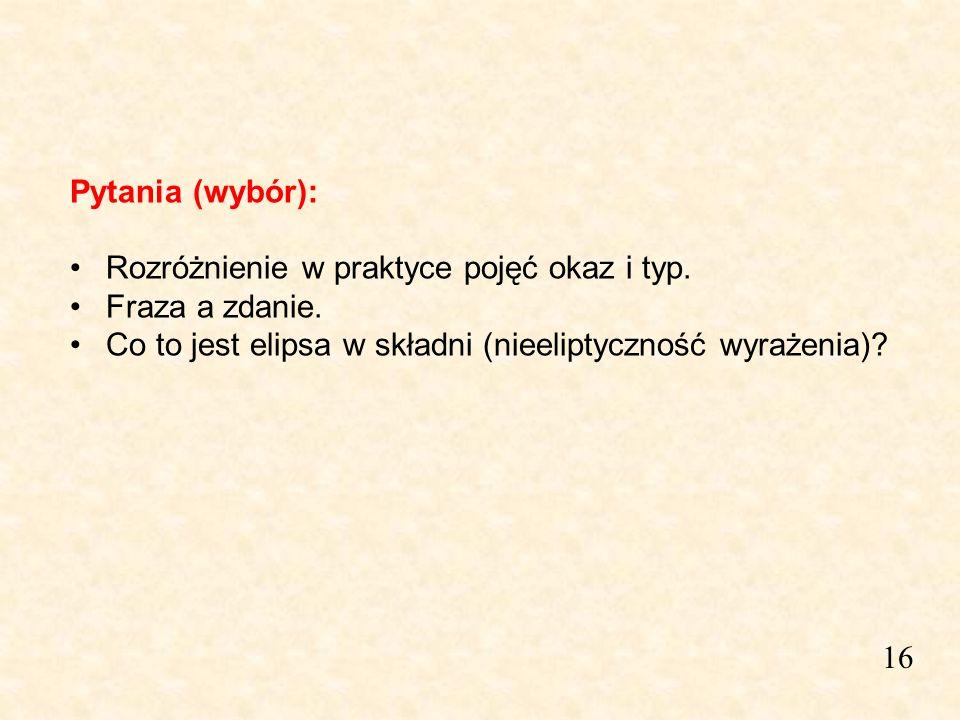 Pytania (wybór): Rozróżnienie w praktyce pojęć okaz i typ. Fraza a zdanie. Co to jest elipsa w składni (nieeliptyczność wyrażenia)