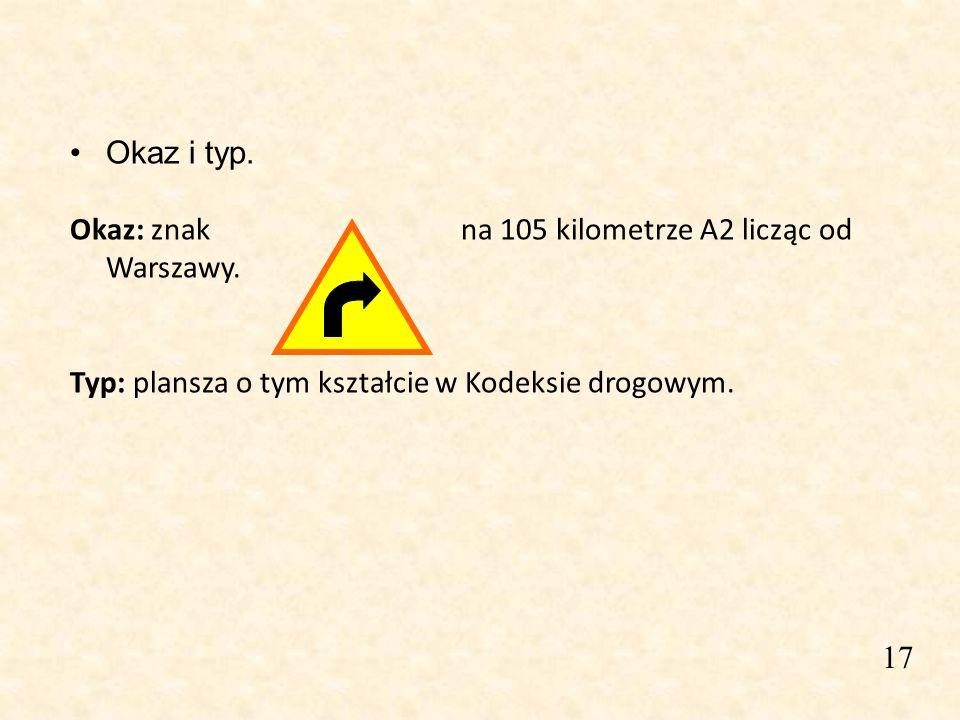 Okaz i typ. Okaz: znak na 105 kilometrze A2 licząc od Warszawy. Typ: plansza o tym kształcie w Kodeksie drogowym.