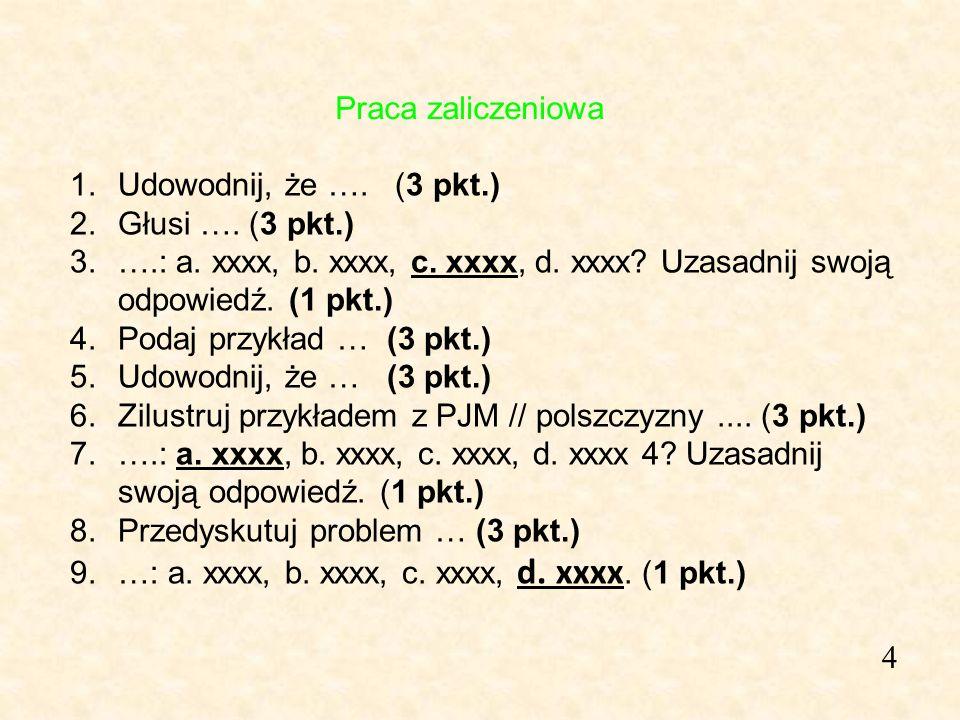Praca zaliczeniowa Udowodnij, że …. (3 pkt.) Głusi …. (3 pkt.) ….: a. xxxx, b. xxxx, c. xxxx, d. xxxx Uzasadnij swoją odpowiedź. (1 pkt.)
