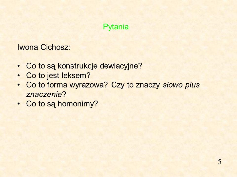 Pytania Iwona Cichosz: Co to są konstrukcje dewiacyjne Co to jest leksem Co to forma wyrazowa Czy to znaczy słowo plus znaczenie