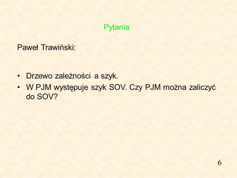 Pytania Paweł Trawiński: Drzewo zależności a szyk. W PJM występuje szyk SOV. Czy PJM można zaliczyć do SOV
