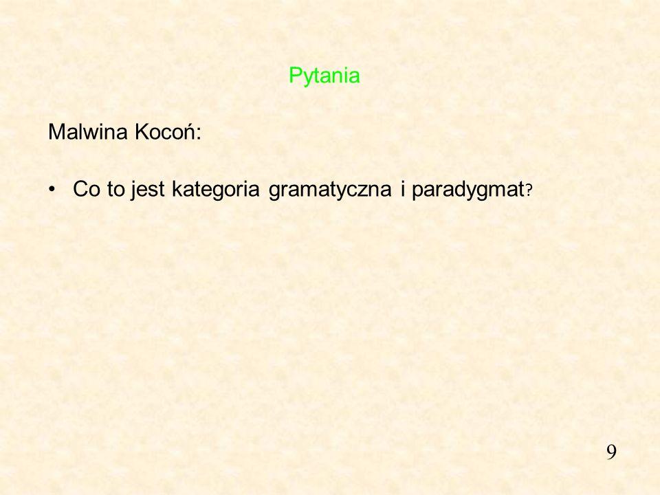 Pytania Malwina Kocoń: Co to jest kategoria gramatyczna i paradygmat 9