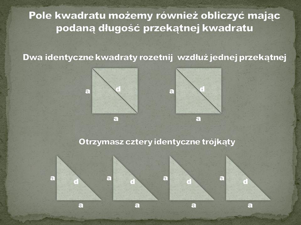 Pole kwadratu możemy również obliczyć mając podaną długość przekątnej kwadratu