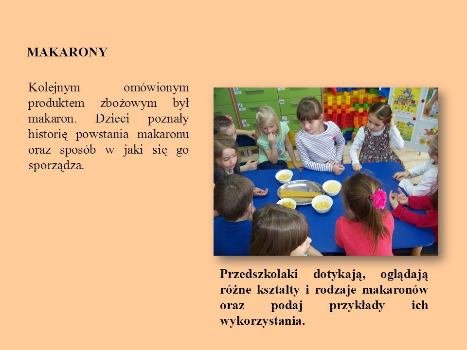 MAKARONY Kolejnym omówionym produktem zbożowym był makaron. Dzieci poznały historię powstania makaronu oraz sposób w jaki się go sporządza.