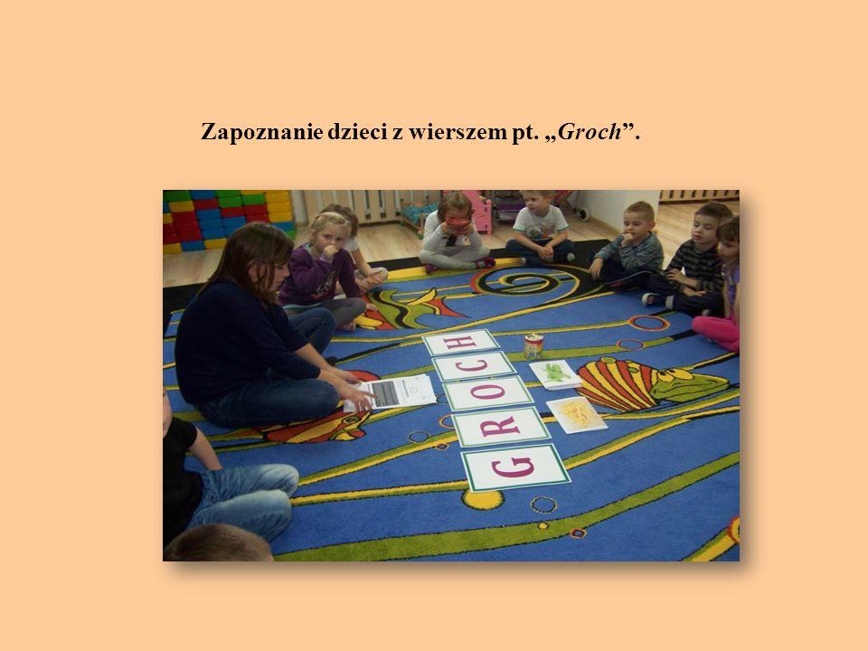 """Zapoznanie dzieci z wierszem pt. """"Groch ."""