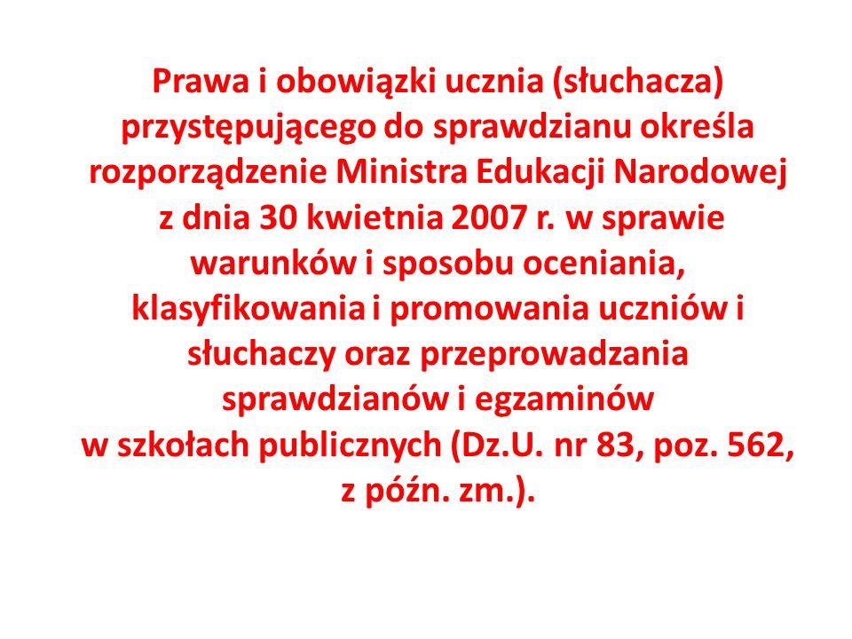 Prawa i obowiązki ucznia (słuchacza) przystępującego do sprawdzianu określa rozporządzenie Ministra Edukacji Narodowej z dnia 30 kwietnia 2007 r.