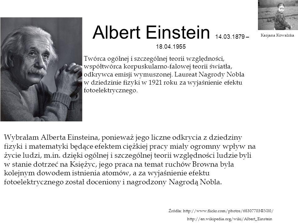 Albert Einstein 14.03.1879 – 18.04.1955 Kasjana Kowalska.