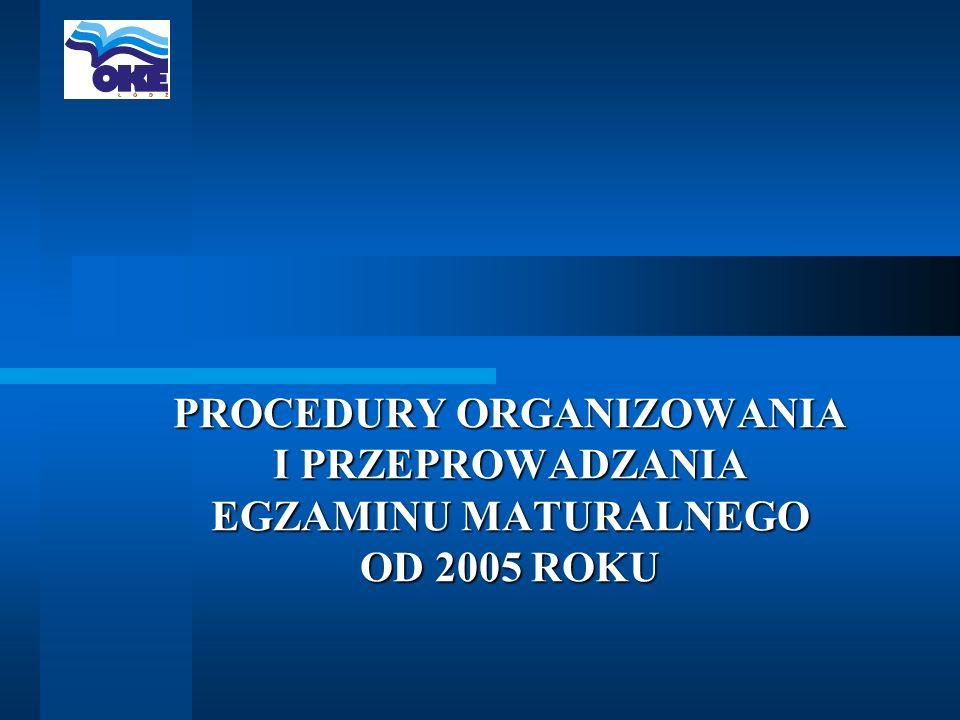 PROCEDURY ORGANIZOWANIA I PRZEPROWADZANIA EGZAMINU MATURALNEGO OD 2005 ROKU