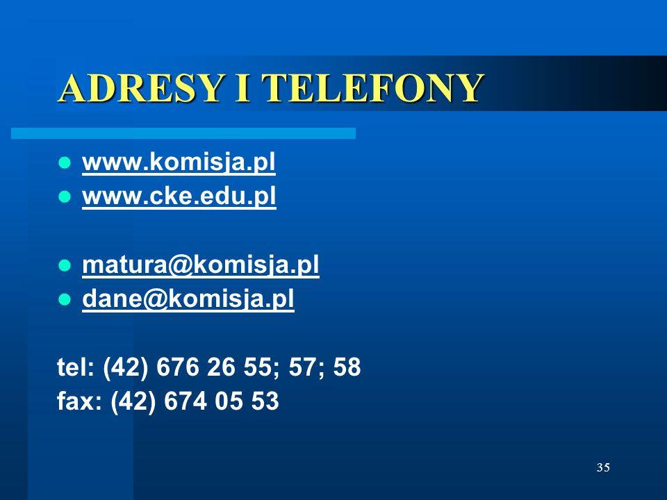ADRESY I TELEFONY www.komisja.pl www.cke.edu.pl matura@komisja.pl