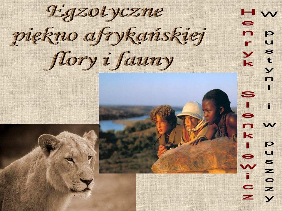 Egzotyczne piękno afrykańskiej flory i fauny Henryk Sienkiewicz W pustyni i w puszczy