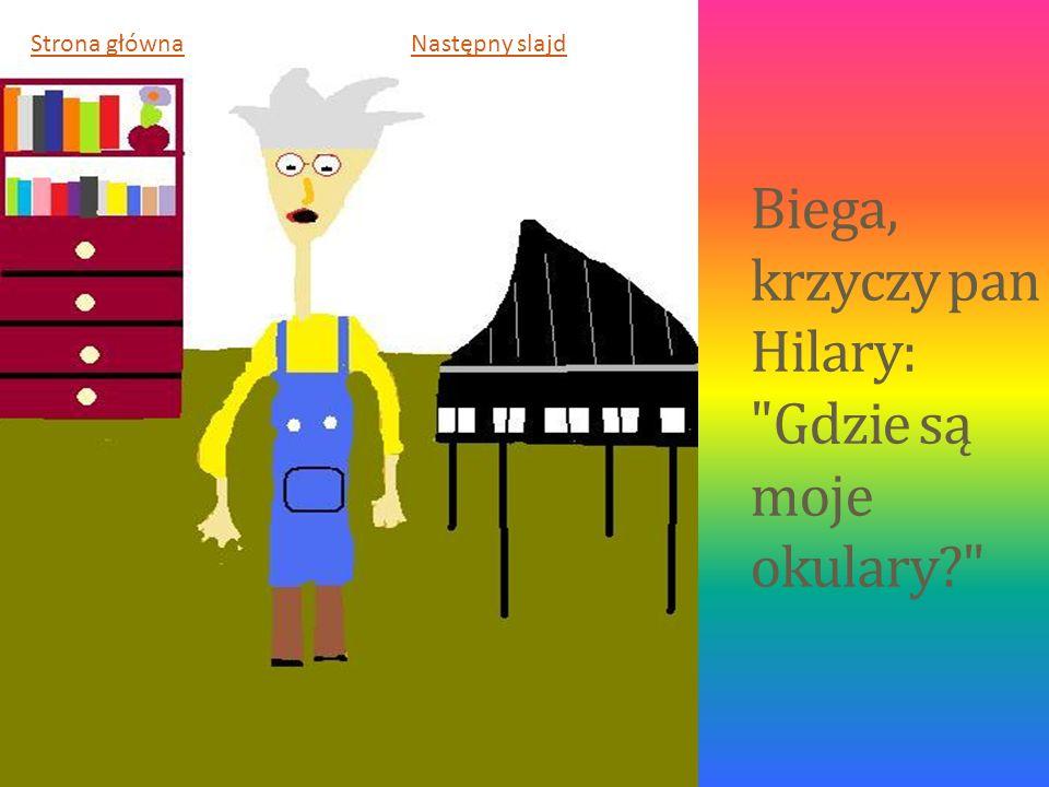 Biega, krzyczy pan Hilary: Gdzie są moje okulary