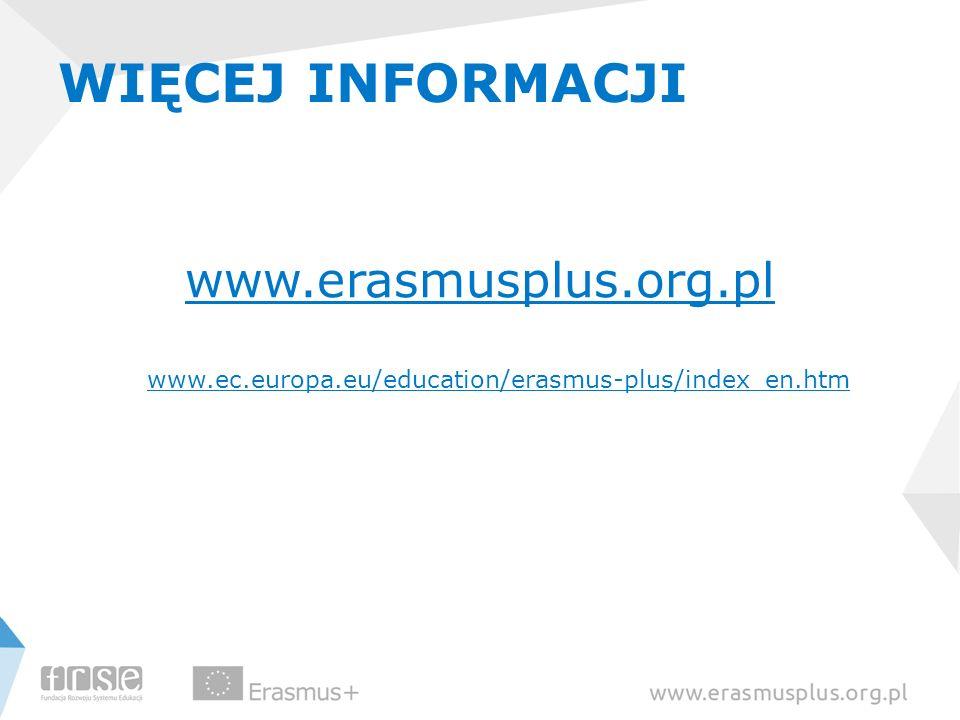 WIĘCEJ INFORMACJI www.erasmusplus.org.pl www.ec.europa.eu/education/erasmus-plus/index_en.htm