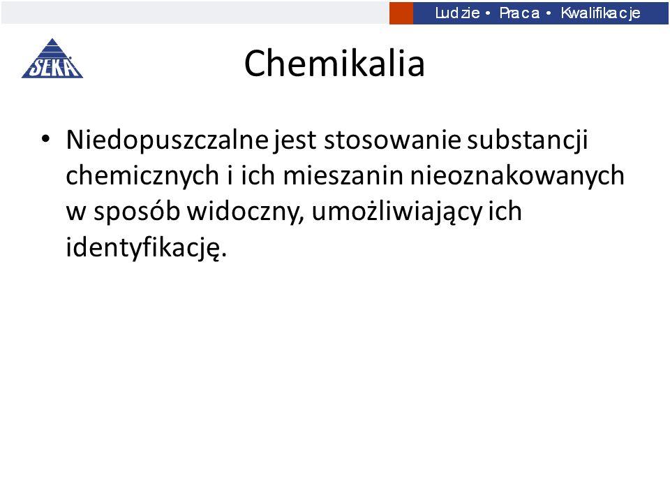Chemikalia Niedopuszczalne jest stosowanie substancji chemicznych i ich mieszanin nieoznakowanych w sposób widoczny, umożliwiający ich identyfikację.