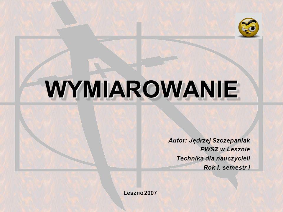 WYMIAROWANIE Autor: Jędrzej Szczepaniak PWSZ w Lesznie