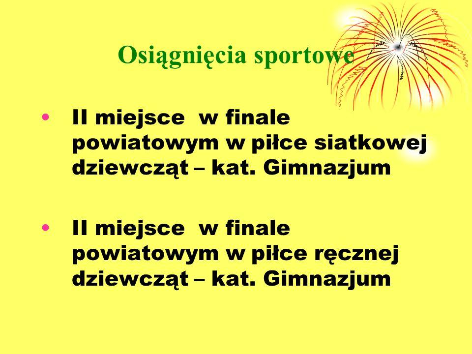 Osiągnięcia sportowe II miejsce w finale powiatowym w piłce siatkowej dziewcząt – kat. Gimnazjum.