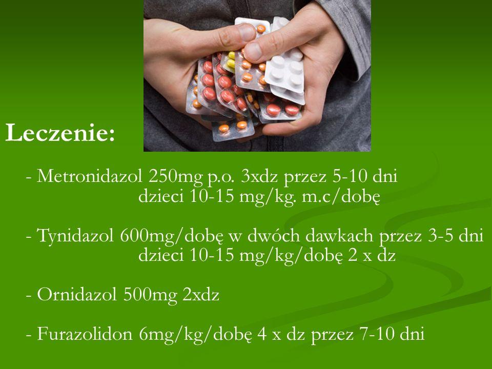 Leczenie: - Metronidazol 250mg p.o. 3xdz przez 5-10 dni