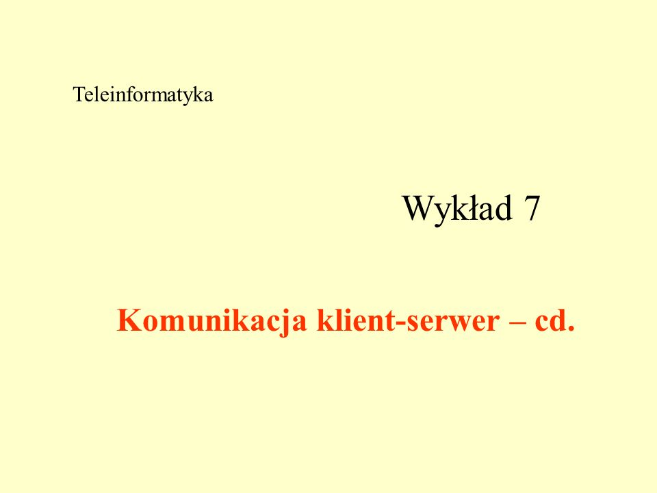 Teleinformatyka Wykład 7 Komunikacja klient-serwer – cd.