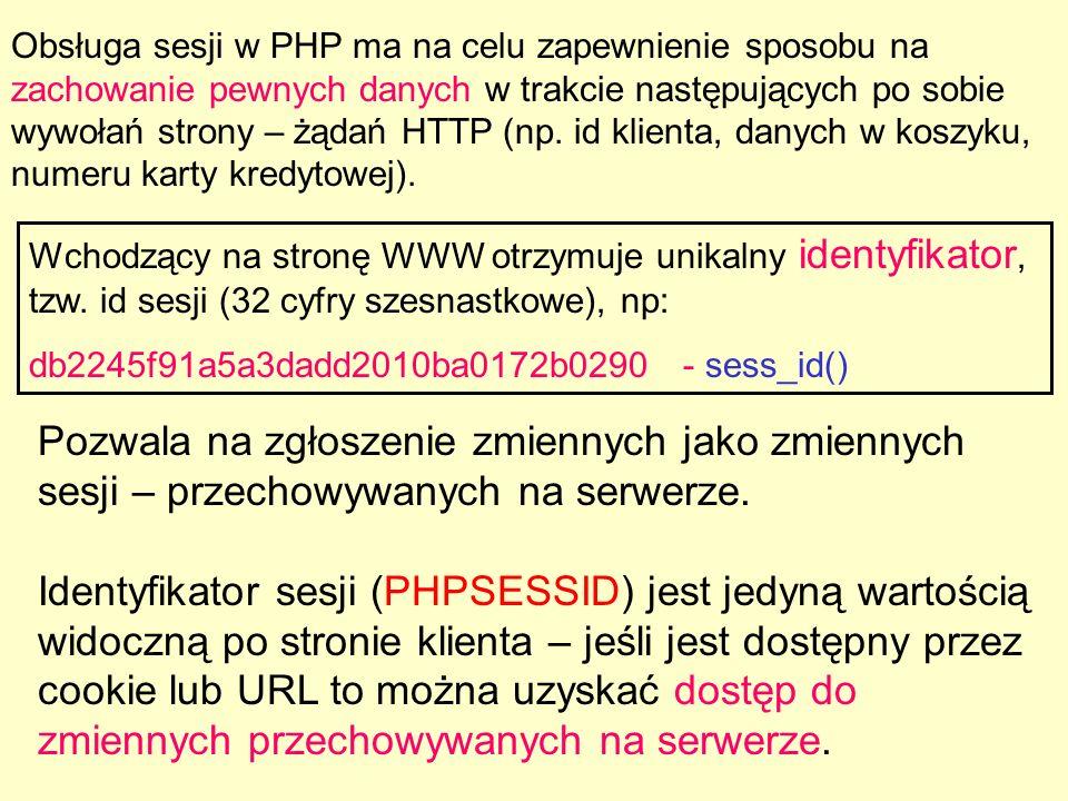 Obsługa sesji w PHP ma na celu zapewnienie sposobu na zachowanie pewnych danych w trakcie następujących po sobie wywołań strony – żądań HTTP (np. id klienta, danych w koszyku, numeru karty kredytowej).