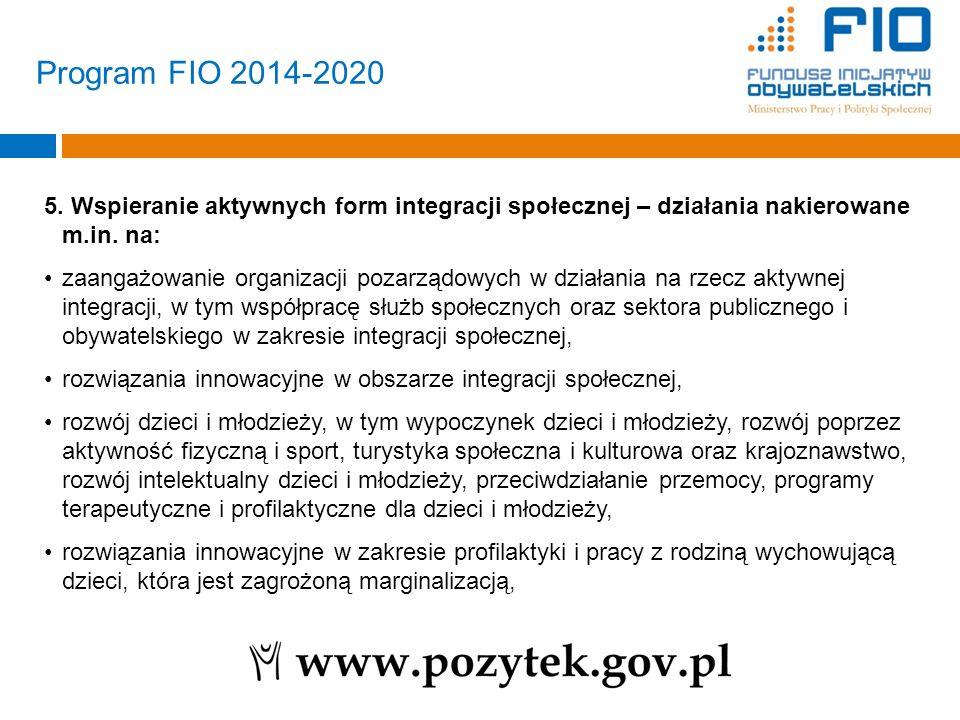 Program FIO 2014-2020 5. Wspieranie aktywnych form integracji społecznej – działania nakierowane m.in. na: