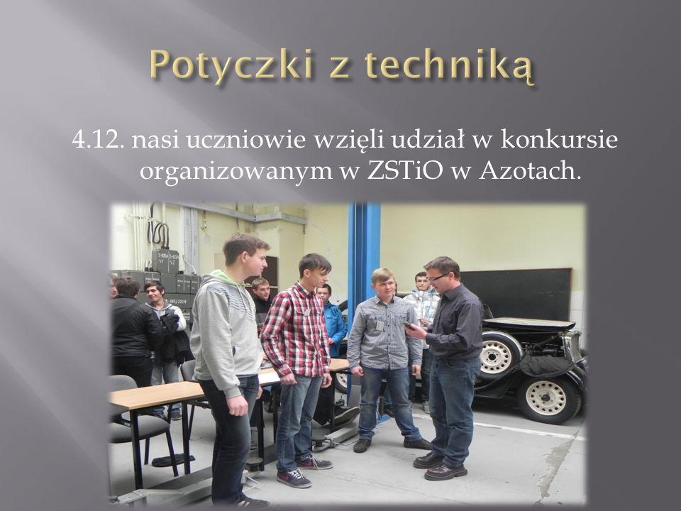 Potyczki z techniką 4.12. nasi uczniowie wzięli udział w konkursie organizowanym w ZSTiO w Azotach.