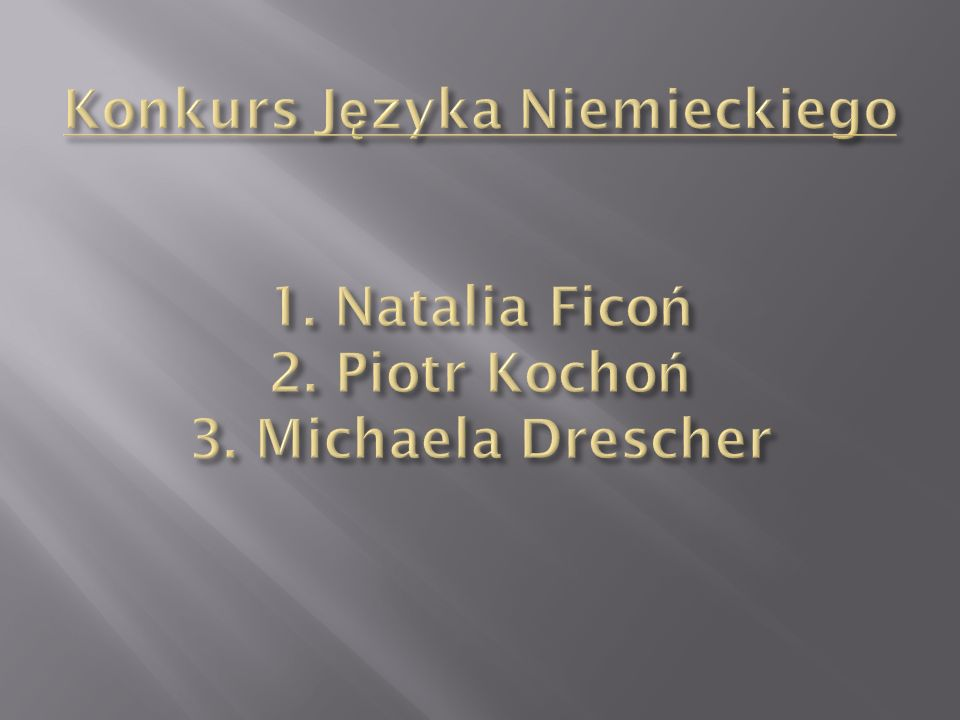 Konkurs Języka Niemieckiego 1. Natalia Ficoń 2. Piotr Kochoń 3