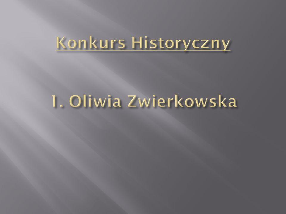 Konkurs Historyczny 1. Oliwia Zwierkowska