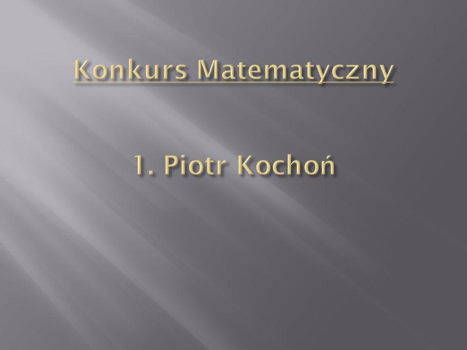 Konkurs Matematyczny 1. Piotr Kochoń