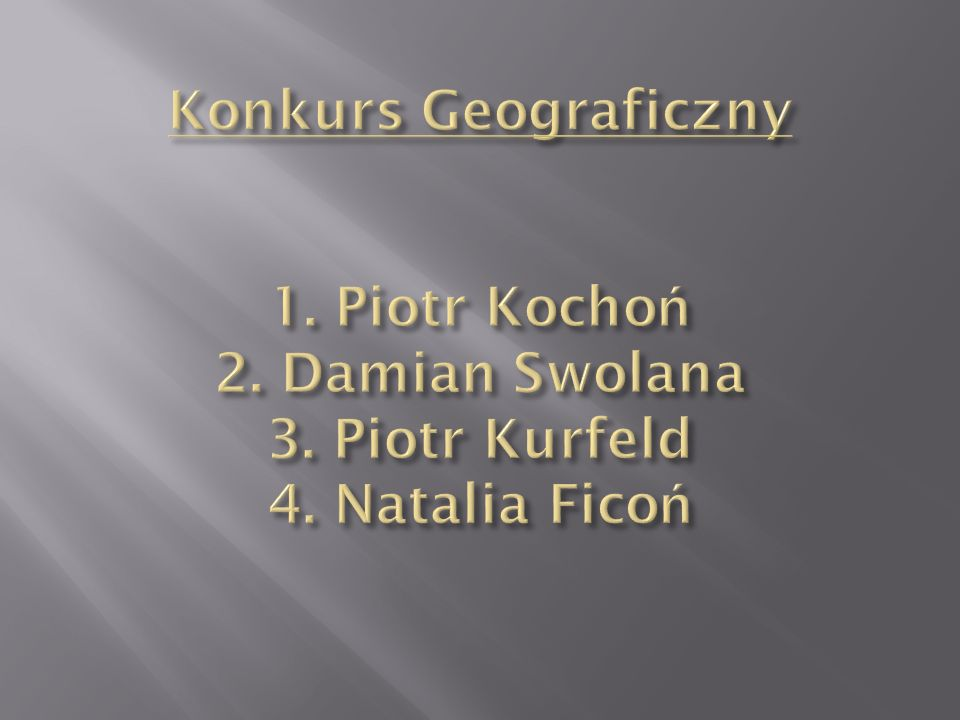 Konkurs Geograficzny 1. Piotr Kochoń 2. Damian Swolana 3