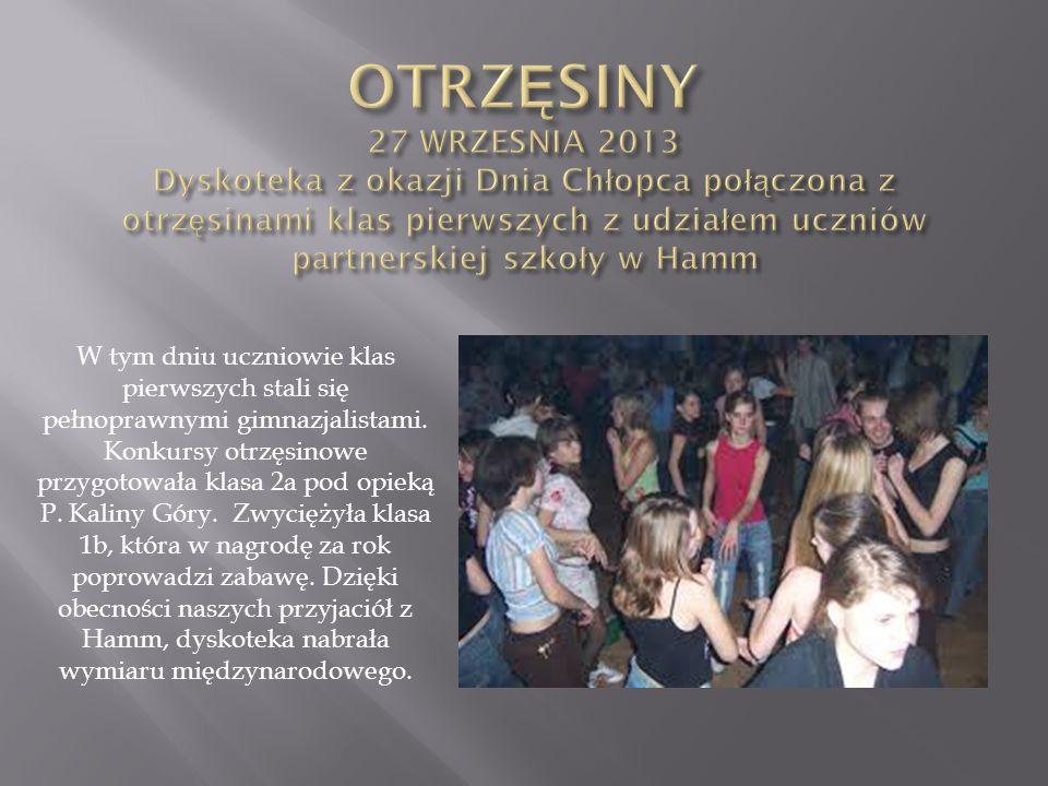 OTRZĘSINY 27 WRZESNIA 2013 Dyskoteka z okazji Dnia Chłopca połączona z otrzęsinami klas pierwszych z udziałem uczniów partnerskiej szkoły w Hamm