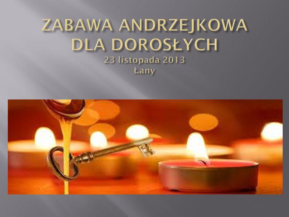 ZABAWA ANDRZEJKOWA DLA DOROSŁYCH 23 listopada 2013 Łany