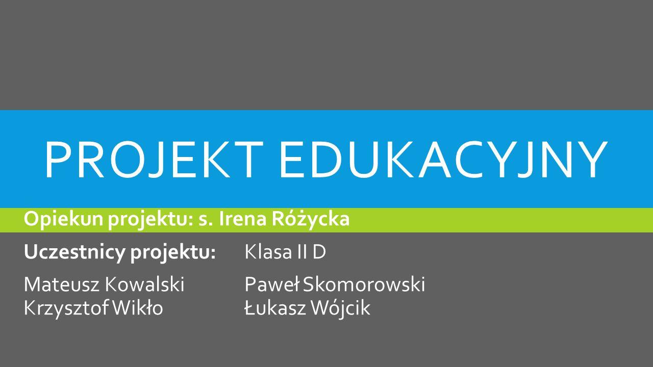 Projekt edukacyjny Opiekun projektu: s. Irena Różycka