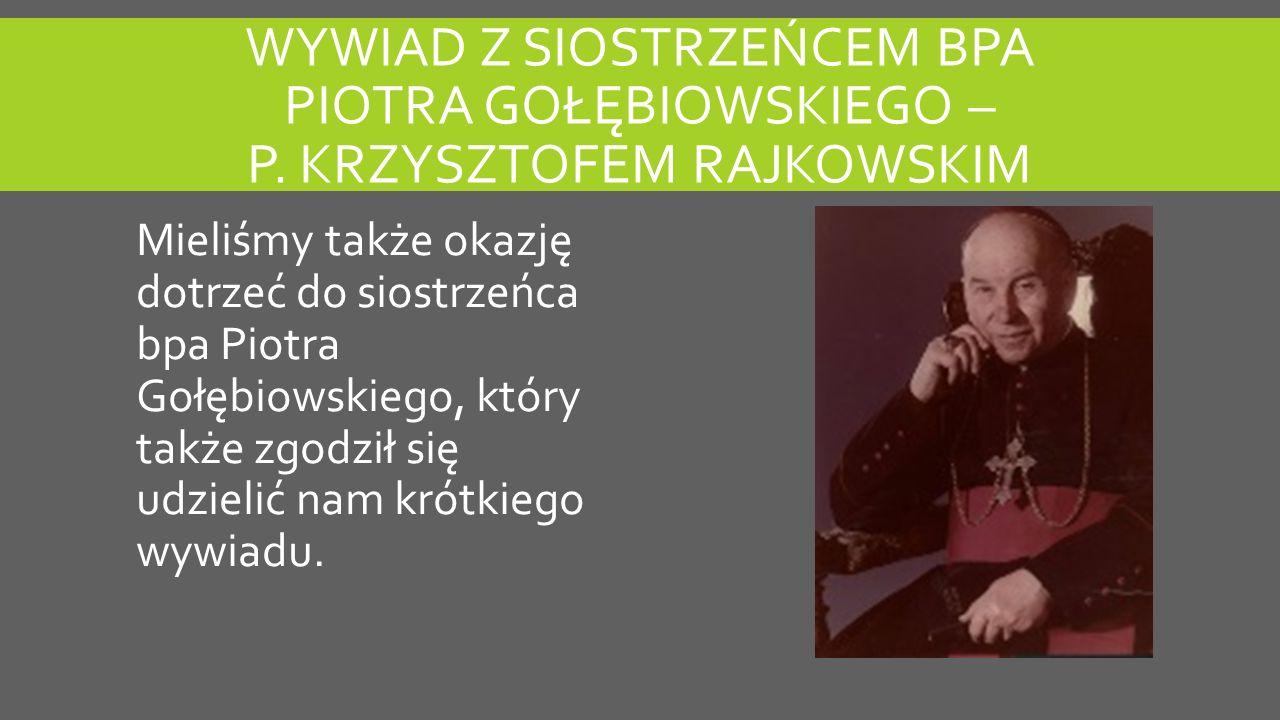 Wywiad z siostrzeńcem bpa Piotra Gołębiowskiego – p