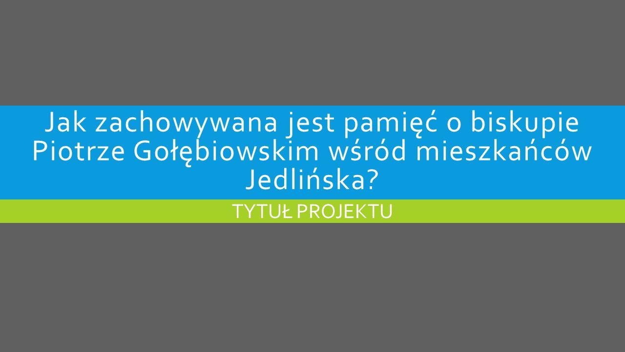 Jak zachowywana jest pamięć o biskupie Piotrze Gołębiowskim wśród mieszkańców Jedlińska