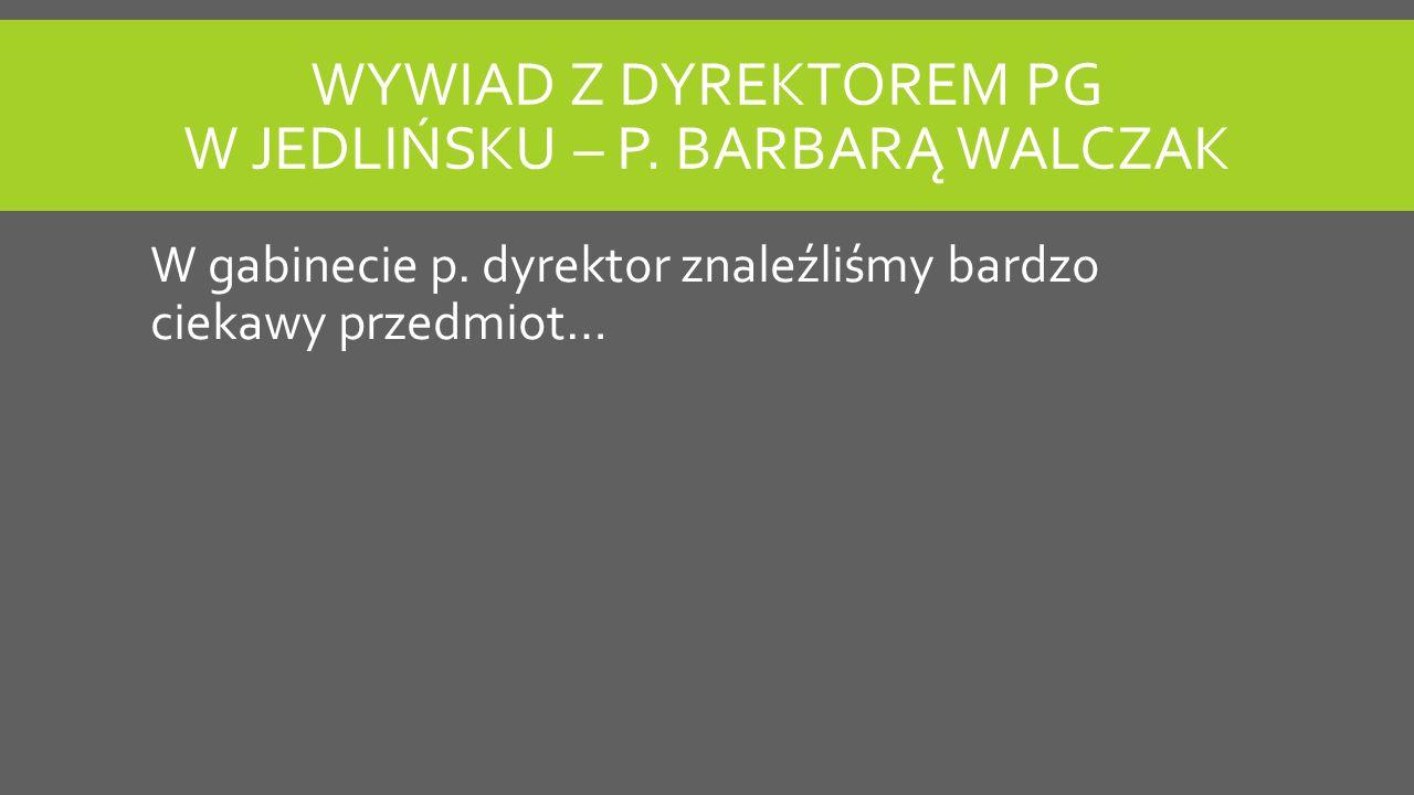 Wywiad z Dyrektorem PG w Jedlińsku – p. Barbarą Walczak