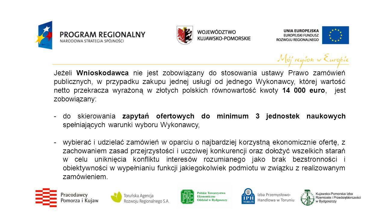 Jeżeli Wnioskodawca nie jest zobowiązany do stosowania ustawy Prawo zamówień publicznych, w przypadku zakupu jednej usługi od jednego Wykonawcy, której wartość netto przekracza wyrażoną w złotych polskich równowartość kwoty 14 000 euro, jest zobowiązany: